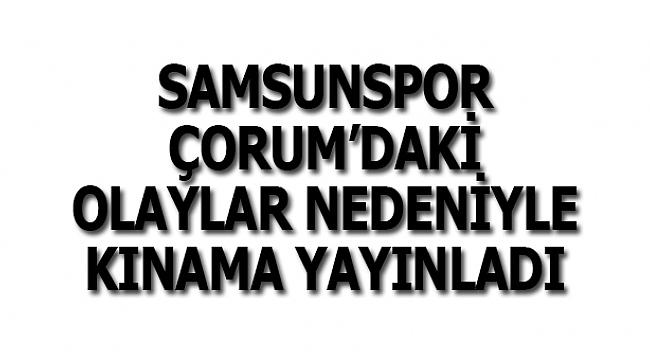 Samsunspor Haber - Samsunspor Çorum'da yaşanan olayları şiddetle kınadı