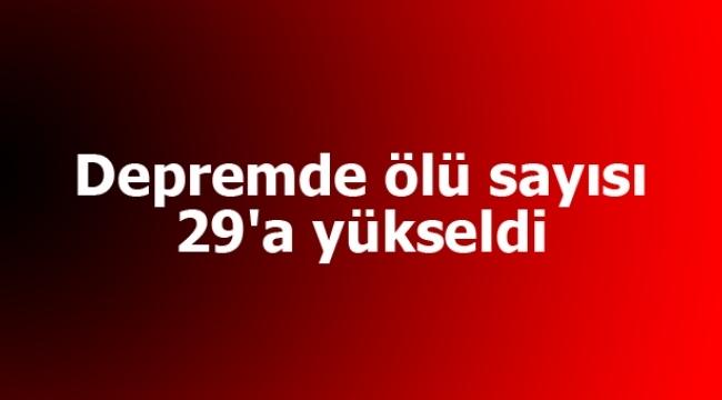 Depremde ölü sayısı 29'a yükseldi