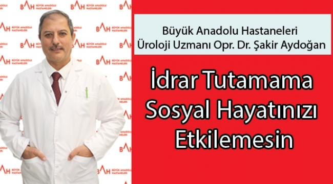 Opr. Dr. Aydoğan: İdrar tutamama sosyal hayatınızı etkilemesin
