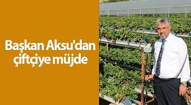 Başkan Aksu'dan çiftçiye müjde