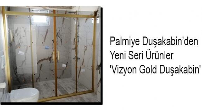 Palmiye Duşakabin'den yeni seri: 'Vizyon Gold Duşakabin'