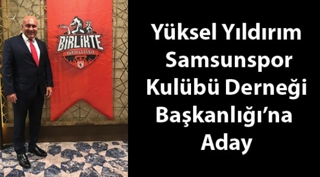 Yüksel Yıldırım Samsunspor Kulübü Derneği Başkanlığı'na aday