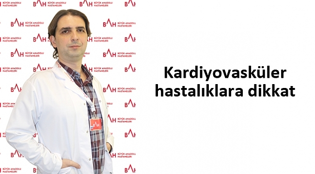 Kardiyovasküler hastalıklara dikkat