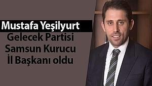 Mustafa Yeşilyurt Gelecek Partisi Samsun Kurucu İl Başkanı oldu