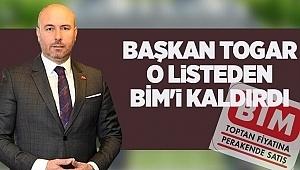Başkan Togar o listeden BİM'i kaldırdı