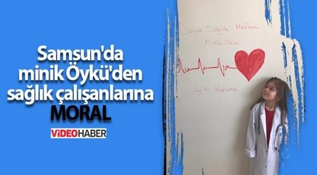 Samsun'da minik Öykü'den sağlık çalışanlarına moral