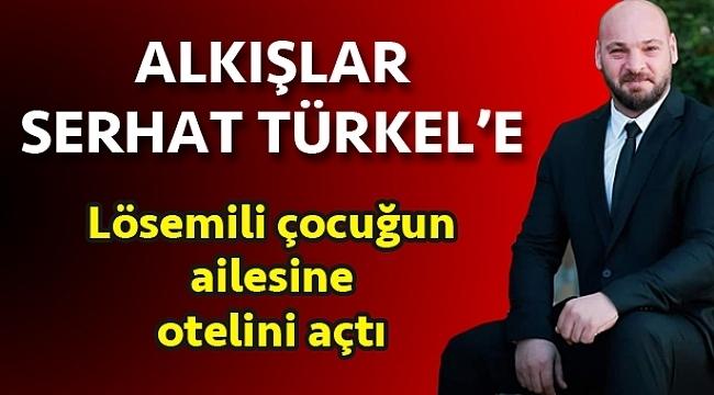 Lösemili çocuğun ailesine otelini açtı: Alkışlar Serhat Türkel'e