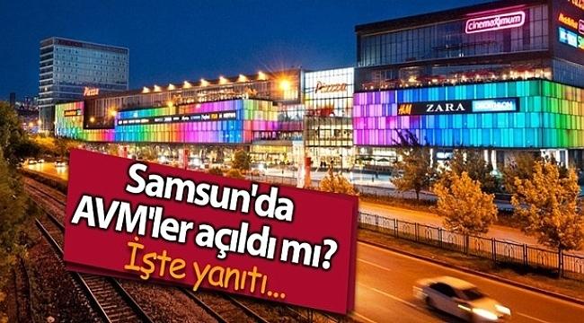 Samsun'da AVM'ler ne zaman açılacak