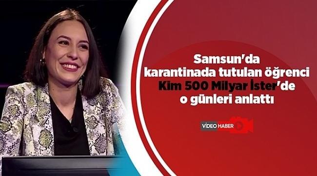 Samsun'da karantinada tutulan öğrenci Kim 500 Milyar İster'de o günleri anlattı