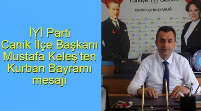 İYİ Parti Canik İlçe Başkanı Mustafa Keleş'ten Kurban Bayramı mesajı