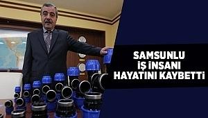 Samsun Haber - Samsunlu iş insanı hayatını kaybetti