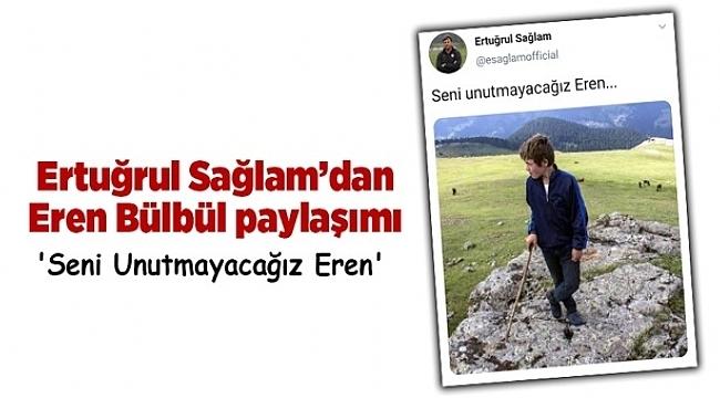 samsun haber - Ertuğrul Sağlam'dan Eren Bülbül paylaşımı