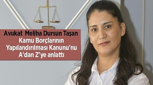 Avukat Meliha Dursun Taşan Kamu Borçlarının Yapılandırılması Kanunu'nu A'dan Z'ye anlattı