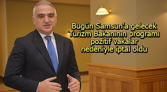 Bugün Samsun'a gelecek Turizm Bakanının programı pozitif vakalar nedeniyle iptal oldu
