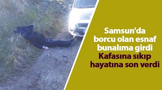 Samsun'da borcu olan esnafkafasına sıkıp hayatına son verdi