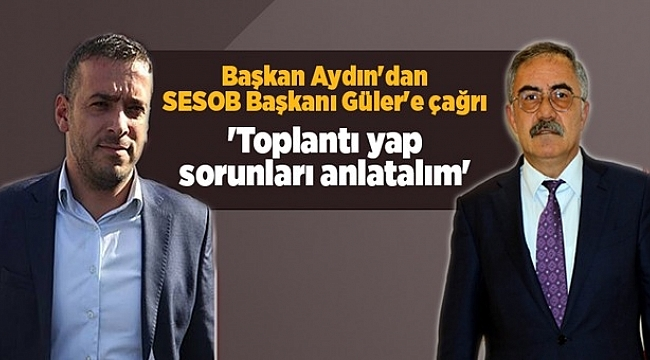 Başkan Aydın'dan SESOB Başkanı Güler'e çağrı