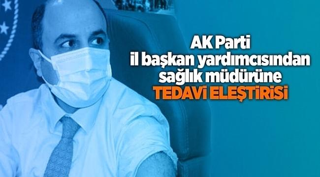 AK Parti il başkan yardımcısından sağlık müdürüne tedavi eleştirisi