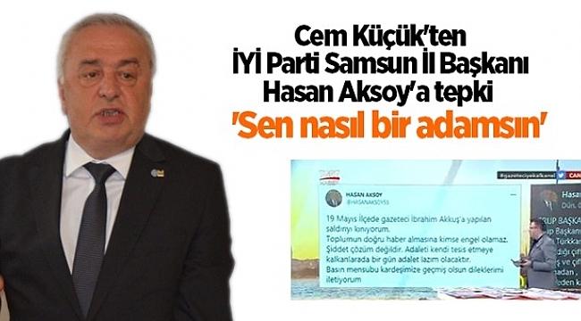 Cem Küçük'ten İYİ Parti Samsun İl Başkanı Hasan Aksoy'a tepki 'Sen nasıl bir adamsın'