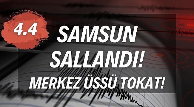 Tokat'taki deprem Samsun'da hissedildi