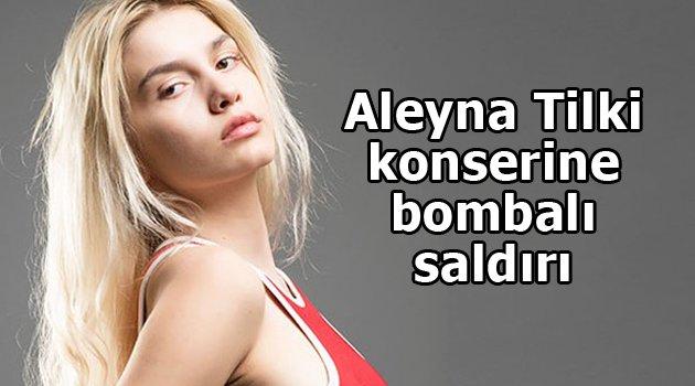 Aleyna Tilki'nin konserinde bomba patladı