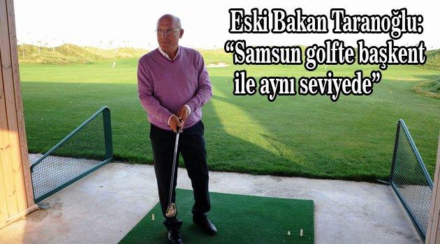"""Eski Bakan Taranoğlu: """"Samsun golfte başkent ile aynı seviyede"""""""