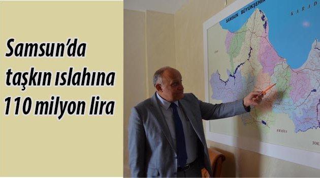 Samsun'da taşkın ıslahına 110 milyon lira