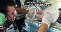 2 günlük bebek için ambulans helikopterler seferber oldu.