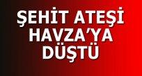 ŞEHİT ATEŞİ HAVZA'YA DÜŞTÜ
