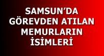 SAMSUN'DA GÖREVDEN ATILAN MEMURLARIN İSİMLERİ
