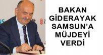 BAKAN GİDER AYAK SAMSUN'A MÜJDEYİ VERDİ