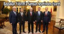 Başbakan Yıldırım'a Samsun heyetinden ziyaret