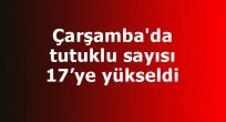 Çarşamba'da tutuklu sayısı 17'ye yükseldi