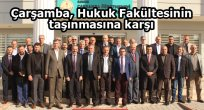 """""""Hukuk Fakültesi Çarşamba'da kalmalı"""""""
