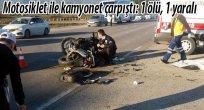 Motosiklet ile kamyonet çarpıştı: 1 ölü, 1 yaralı