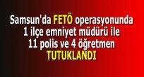 SAMSUN HABER - Samsun'da 12 polis ve 4 öğretmen tutuklandı