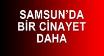 SAMSUN HABER - SAMSUN'DA CİNAYET