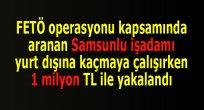 SAMSUN HABER - Samsun'da yurt dışına kaçmaya çalışan bir işadamı yakalandı