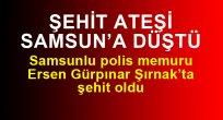 SAMSUN HABER - ŞEHİT ATEŞİ SAMSUN'A DÜŞTÜ