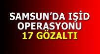 Samsun'da IŞİD operasyonu: 17 gözaltı
